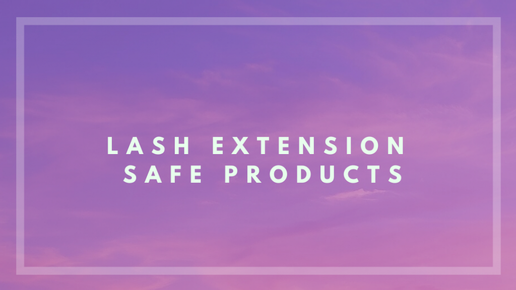 Lash Extension safe aftercare products, classic eyelashes, hybrid eyelashes, volume eyelashes, lash tech